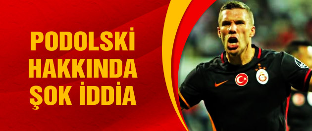 Lukas Podolski için şok eden iddia!