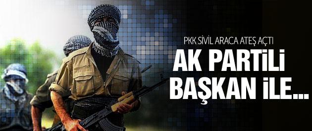 PKK sivil araca ateş açtı AK Partili eski başkan...