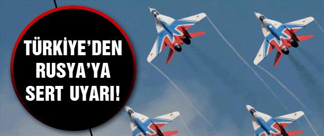 Türkiye'den Rusya'ya sınır uyarısı!