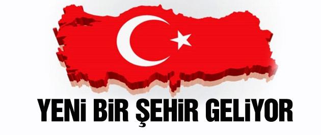 Türkiye'ye 31'inci büyükşehir geliyor!