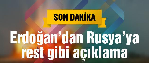 Erdoğan'dan Rusya'ya rest gibi yanıt