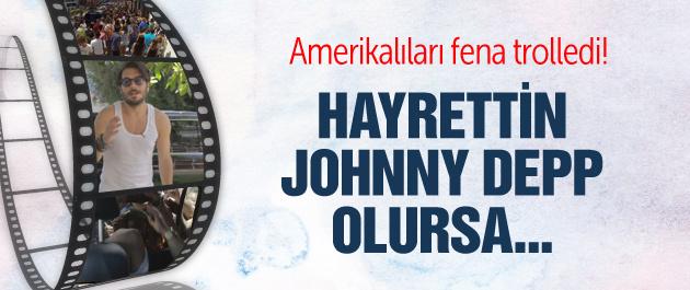 Amerikalılar Hayrettin'i Johnny Depp sanarsa...