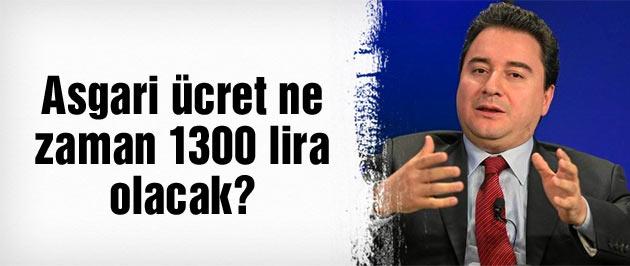 Asgari ücret ne zaman 1300 lira olacak Babacan açıkladı