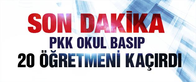 PKK okul basıp 20 öğretmeni kaçırdı