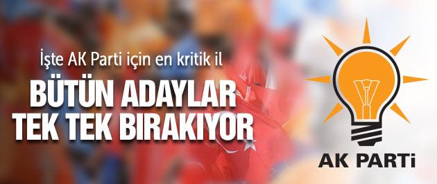 AK Parti için  en kritik il! Adaylar tek tek bırakıyor