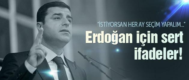 Demirtaş'tan Erdoğan'a sert sözler!