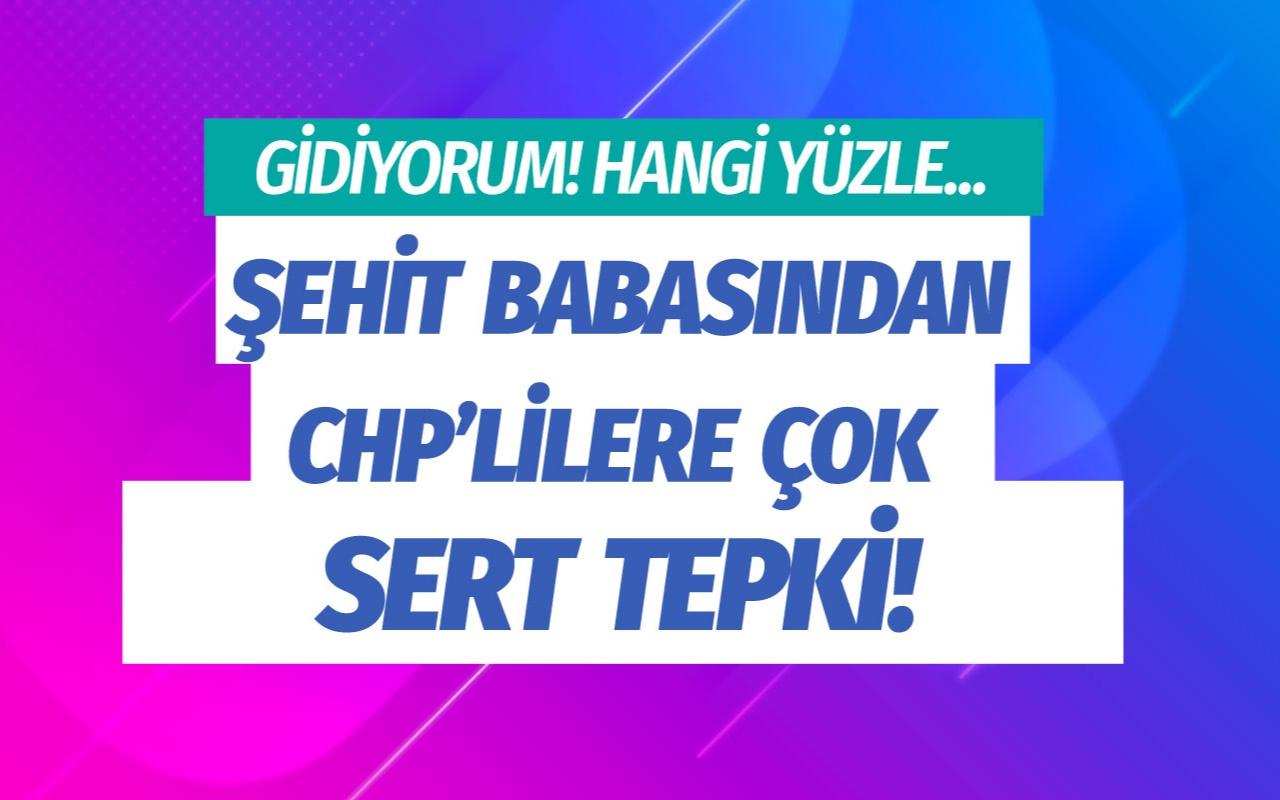 Şehit babasından CHP'lilere sert tepki: Hangi yüzle geldiniz? Gidiyorum buradan