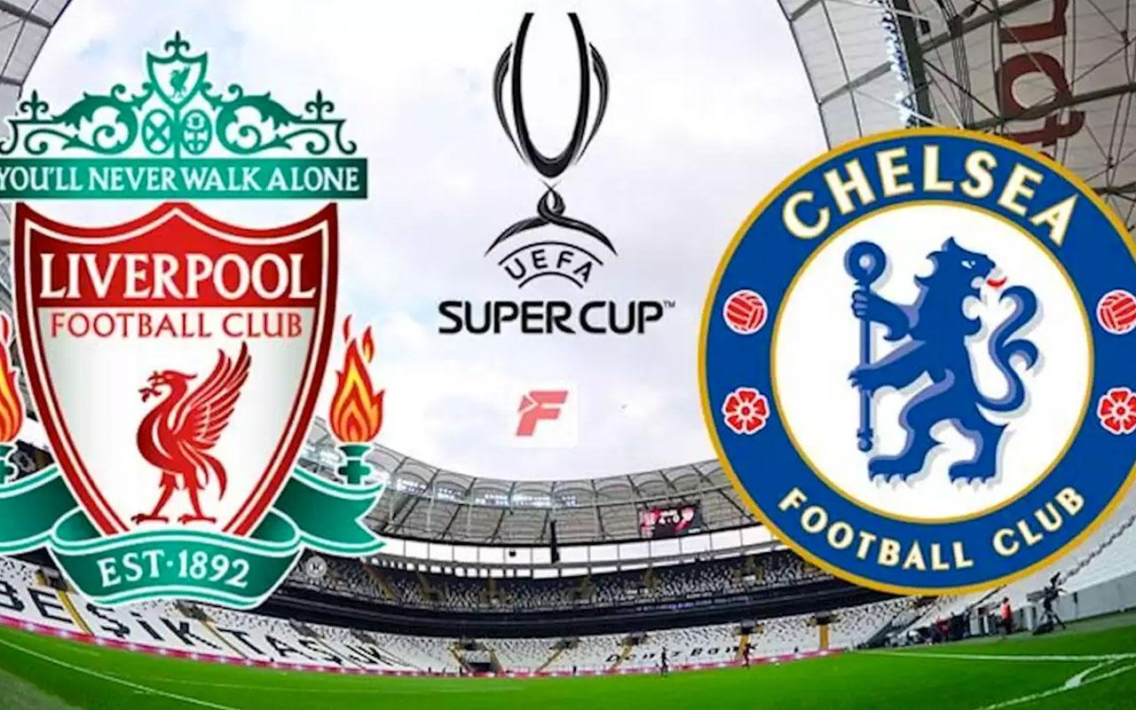 Liverpool Chelsea UEFA Süper Kupa maçı hangi kanalda saat kaçta