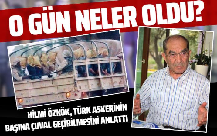 Türk askerinin başına çuval geçirilmesi! Hilmi Özkök öyle bir emir verdi mi?