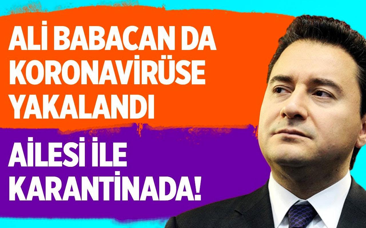 Ali Babacan koronavirüse yakalandı ailesi ile karantinada!