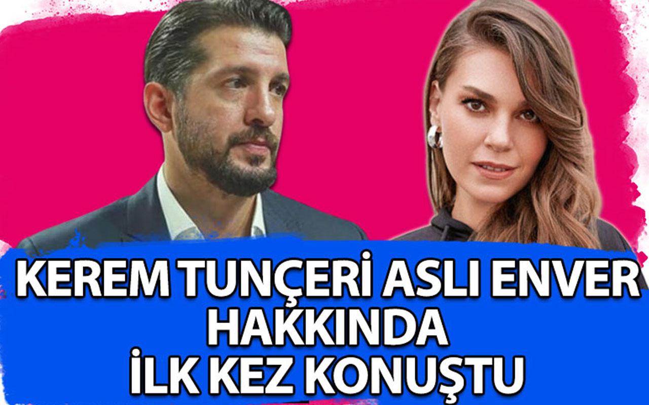 Kerem Tunçeri Aslı Enver hakkında ilk kez konuştu!