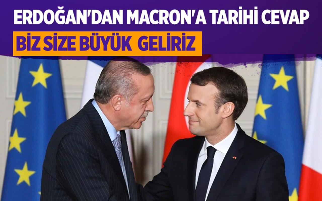Erdoğan'dan Macron'a tarihi cevap: Biz size büyük geliriz