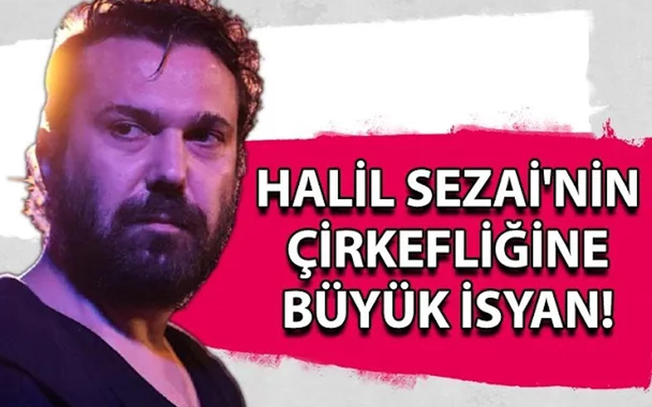 Halil Sezai'nin çirkefliğine büyük isyan!