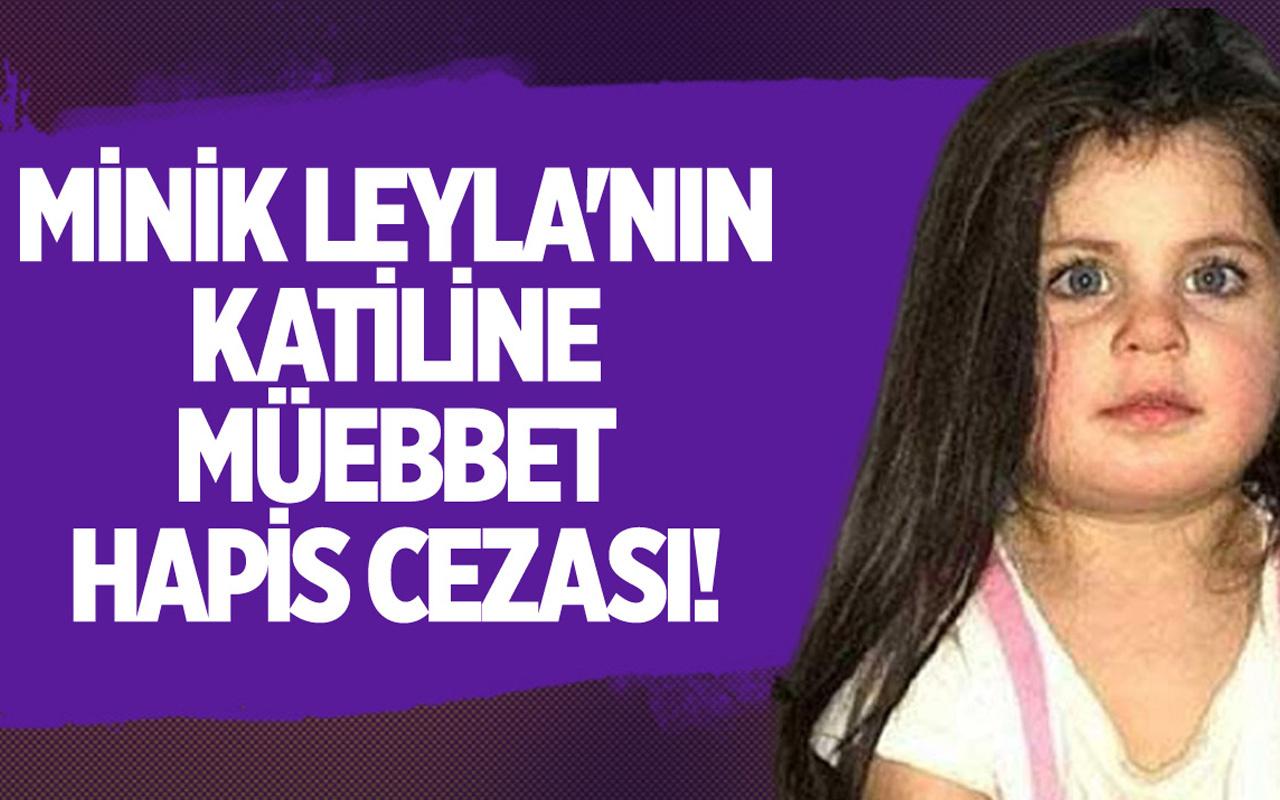 Minik Leyla'nın katiline müebbet hapis cezası verildi!