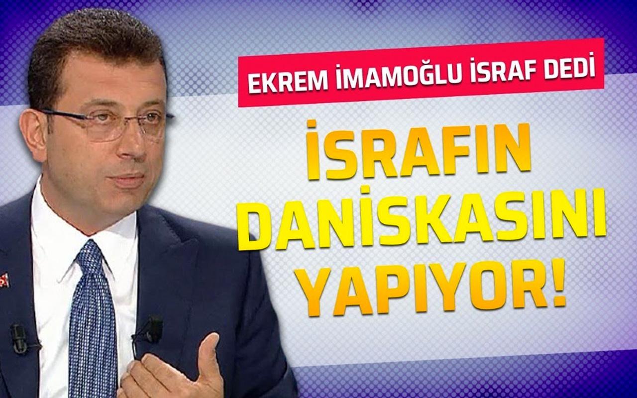 Ekrem İmamoğlu israf dedi israfın daniskasını yapıyor!