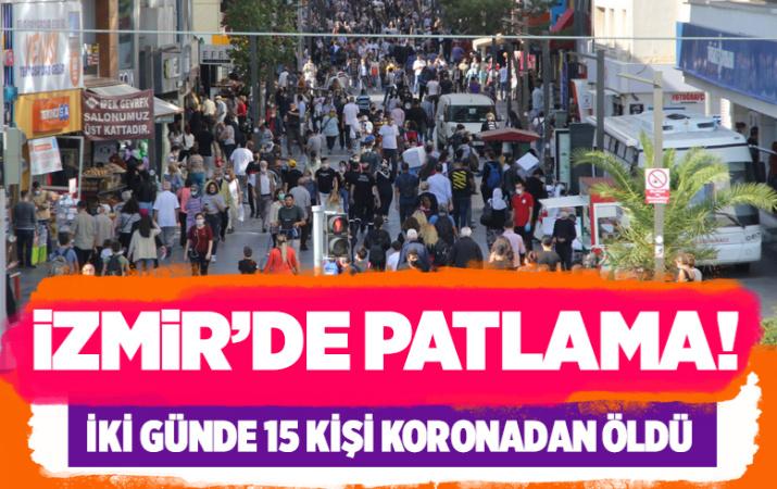 İzmir'de vaka sayısı 10 günde iki kat arttı! İki günde 15 kişi koronadan öldü