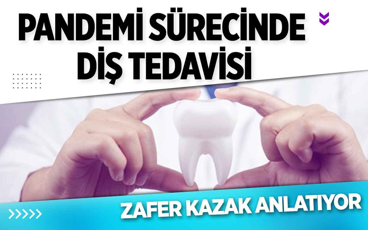 Pandemi sürecinde diş tedavisi: Zafer Kazak anlatıyor