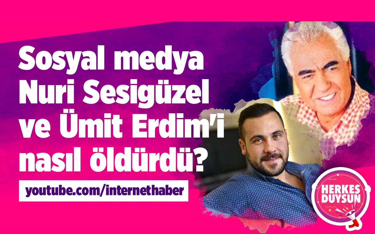 Sosyal medya Nuri Sesigüzel ve Ümit Erdim'i nasıl öldürdü?