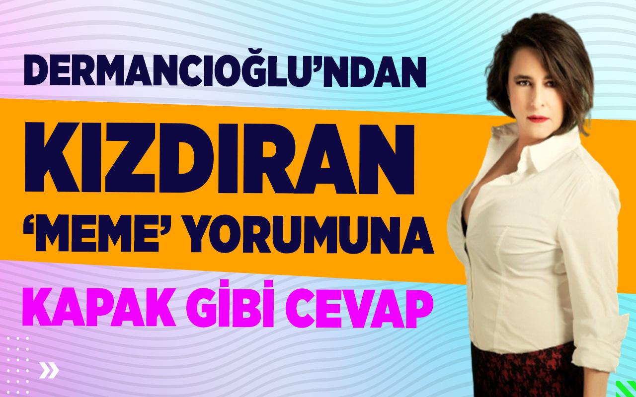 Dermancıoğlu'ndan 'meme' yorumuna kapak gibi yanıt