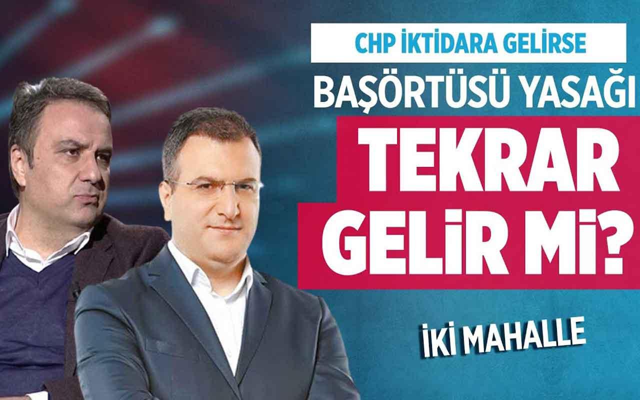 CHP iktidara gelirse başörtüsü yasağı tekrar gelir mi?