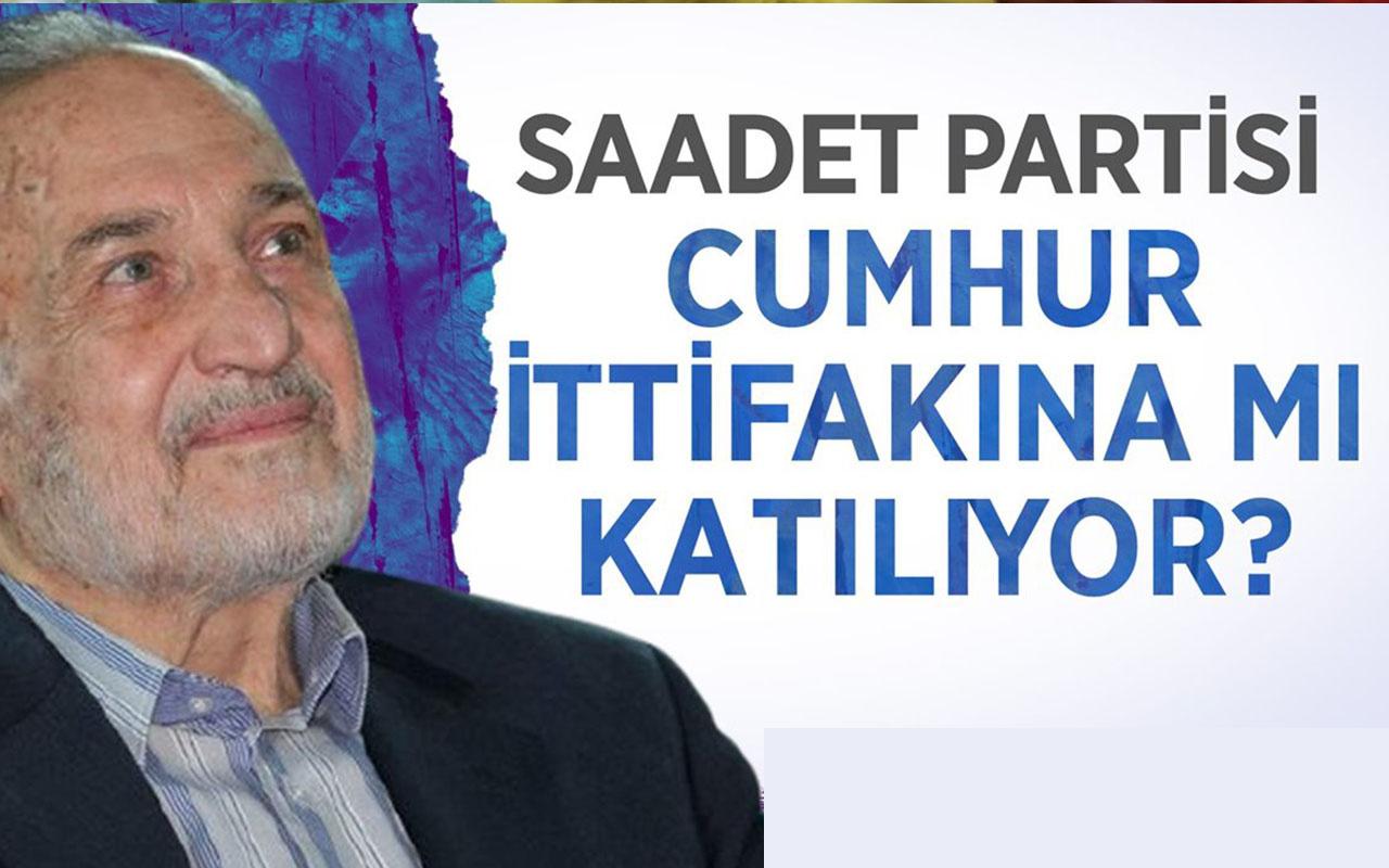 Saadet Partisi Cumhur İttifakına mı katılıyor?