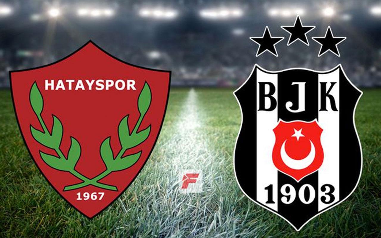 Hatayspor - Beşiktaş maçının muhtemel 11'leri