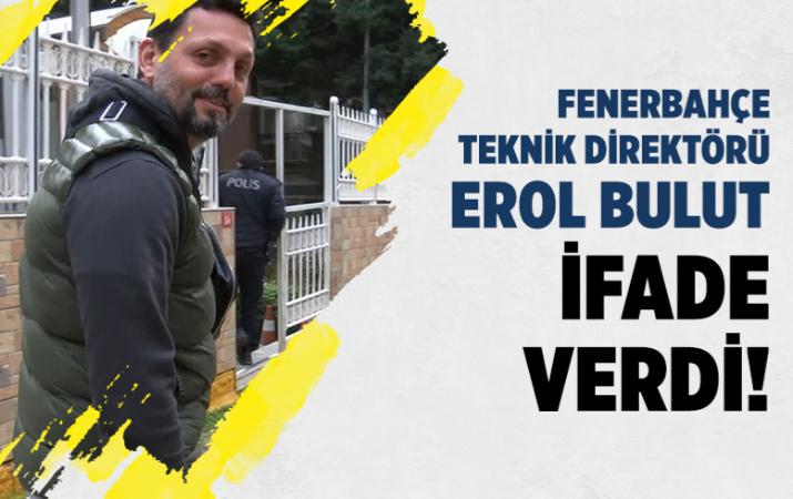 Fenerbahçe Teknik Direktörü Erol Bulut şikayetçi sıfatıyla ifade verdi