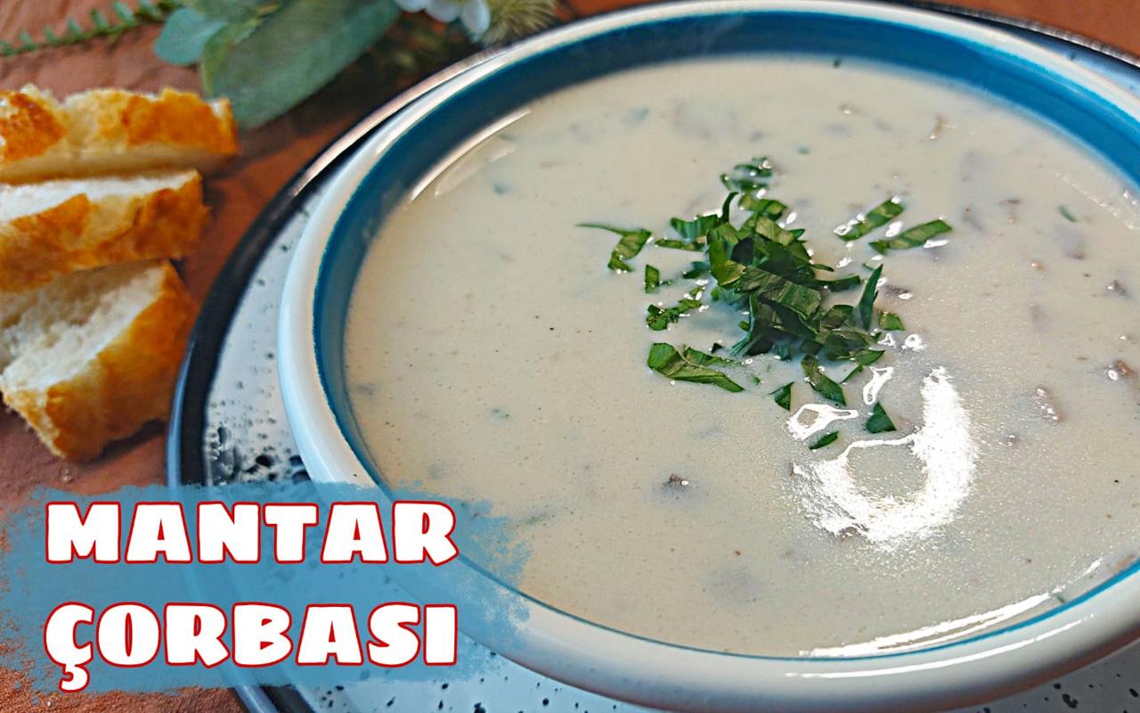 Kremalı mantar çorbası nasıl yapılır içinizi ısıtacak lezzet!