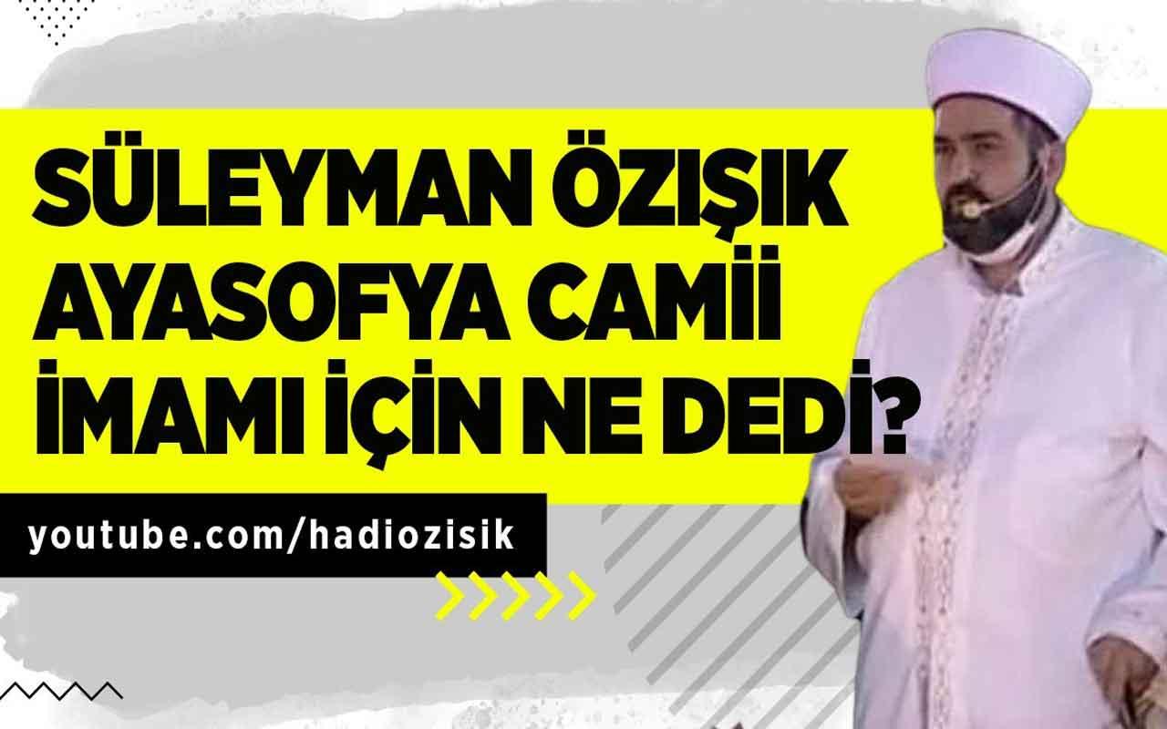 Süleyman Özışık'ın Ayasofya Camii İmamı Mehmet Boynukalın yorumu