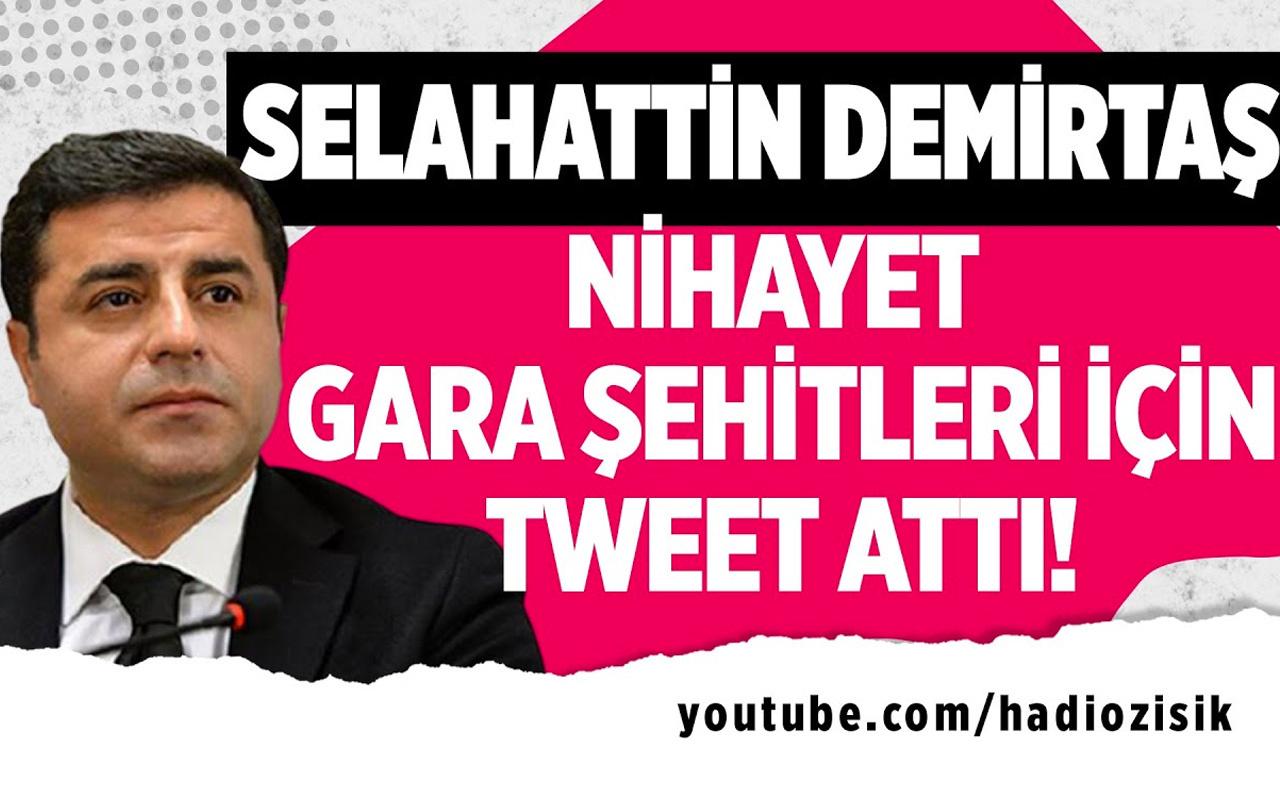 Selahattin Demirtaş nihayet Gara şehitleri için tweet attı!
