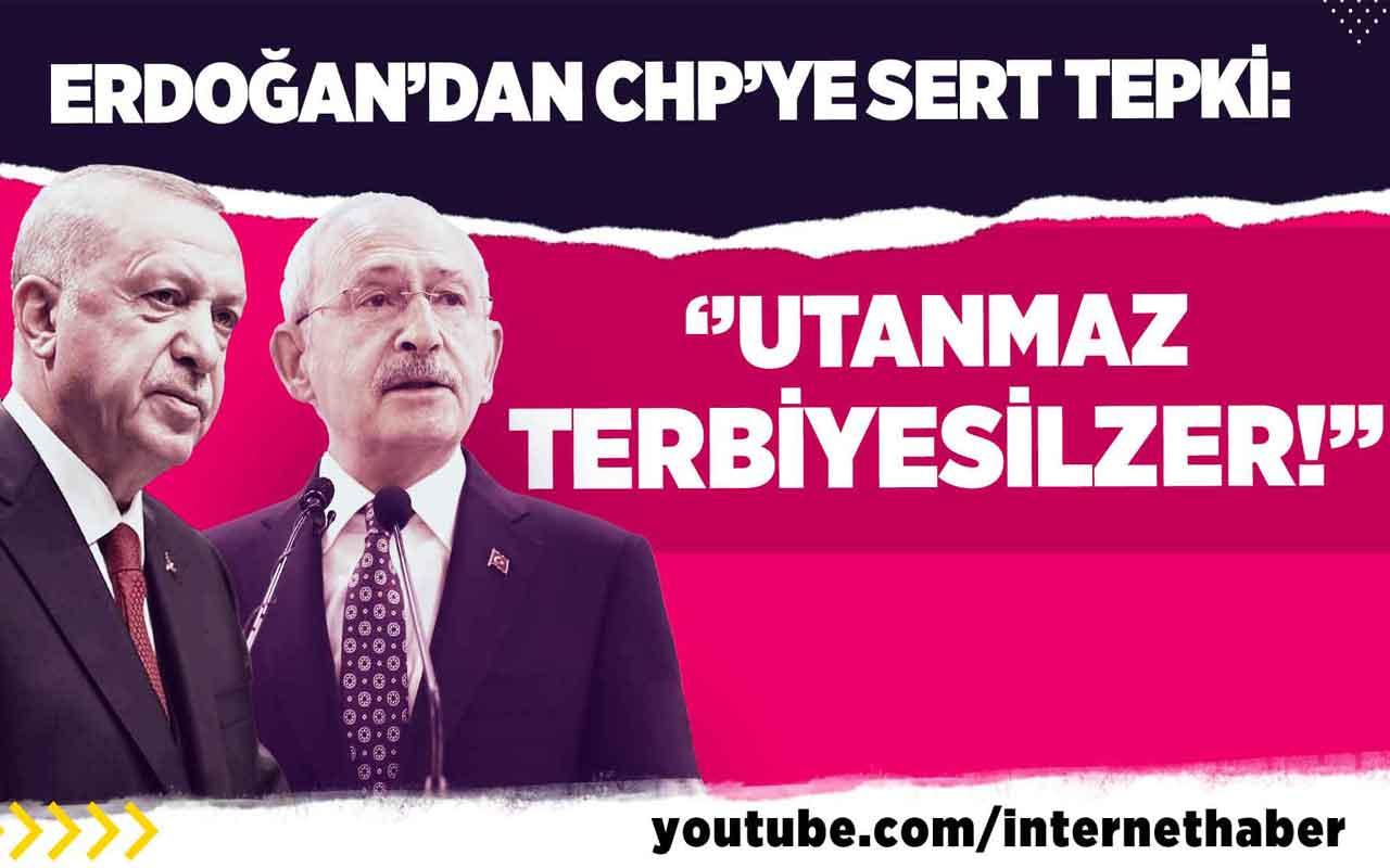 Erdoğan'dan CHP'ye sert tepki: ''Utanmaz terbiyesizler!''