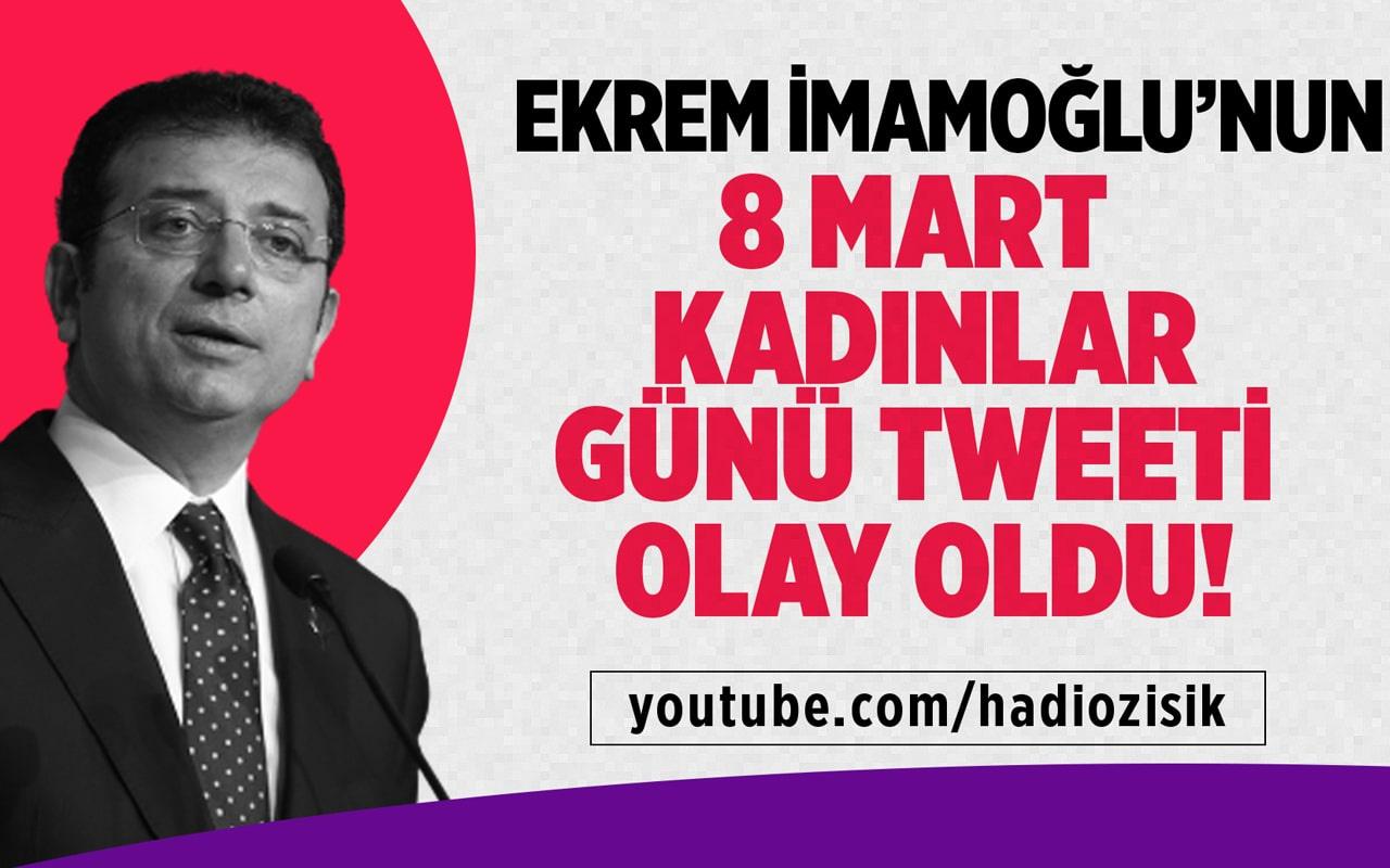 Ekrem İmamoğlu'nun 8 Mart Kadınlar Günü tweeti olay oldu!