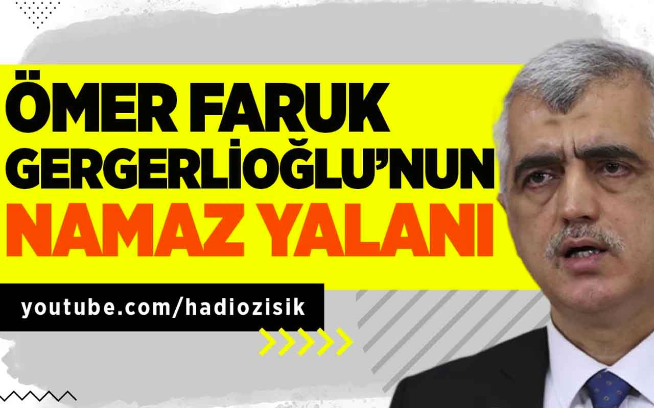 HDP'li Ömer Faruk Gergerlioğlu'nun namaz yalanı!