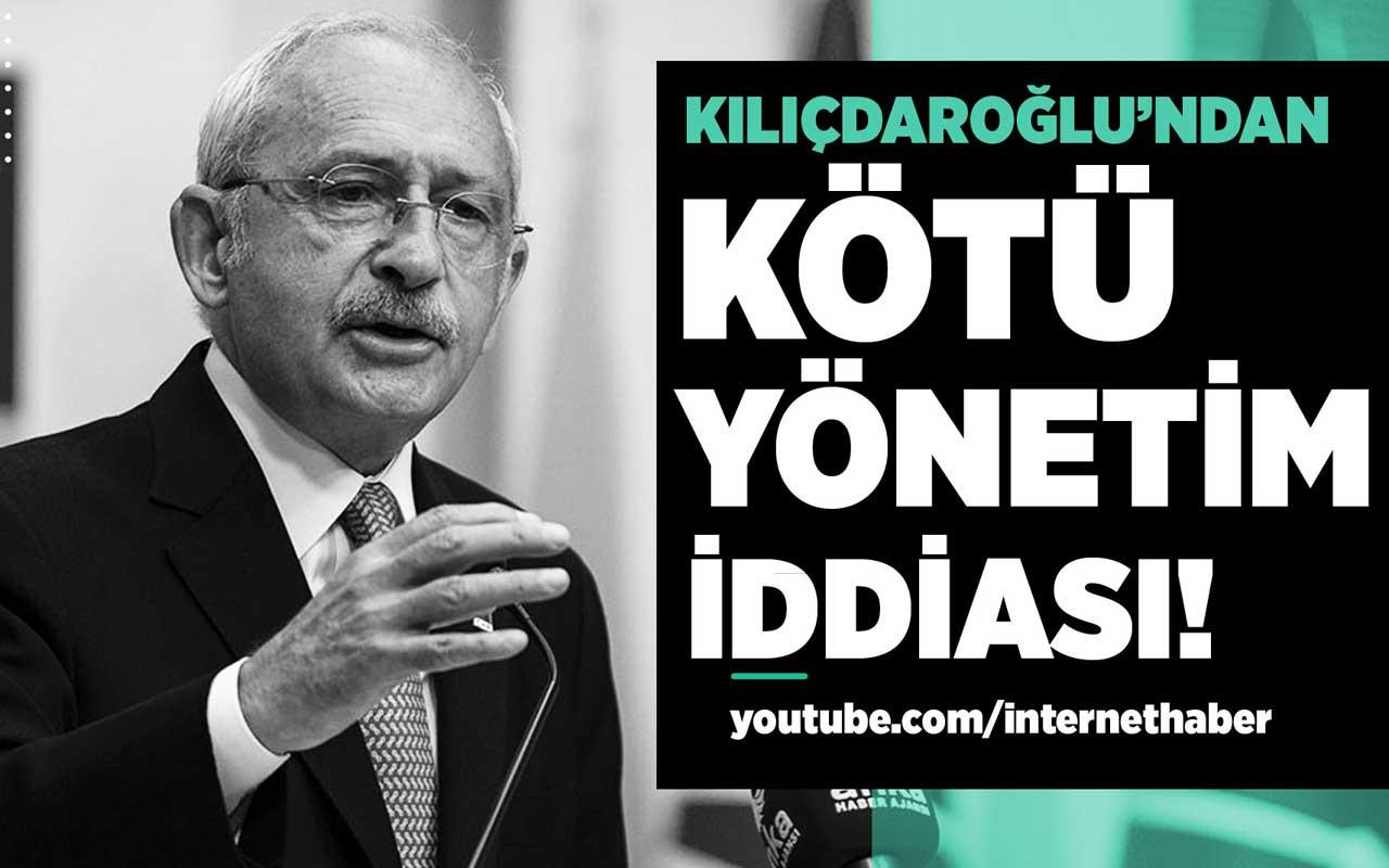 Kılıçdaroğlu'ndan kötü yönetim iddiası!