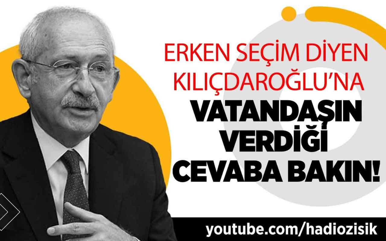 Erken seçim diyen Kılıçdaroğlu'na vatandaşın verdiği cevaba bakın!