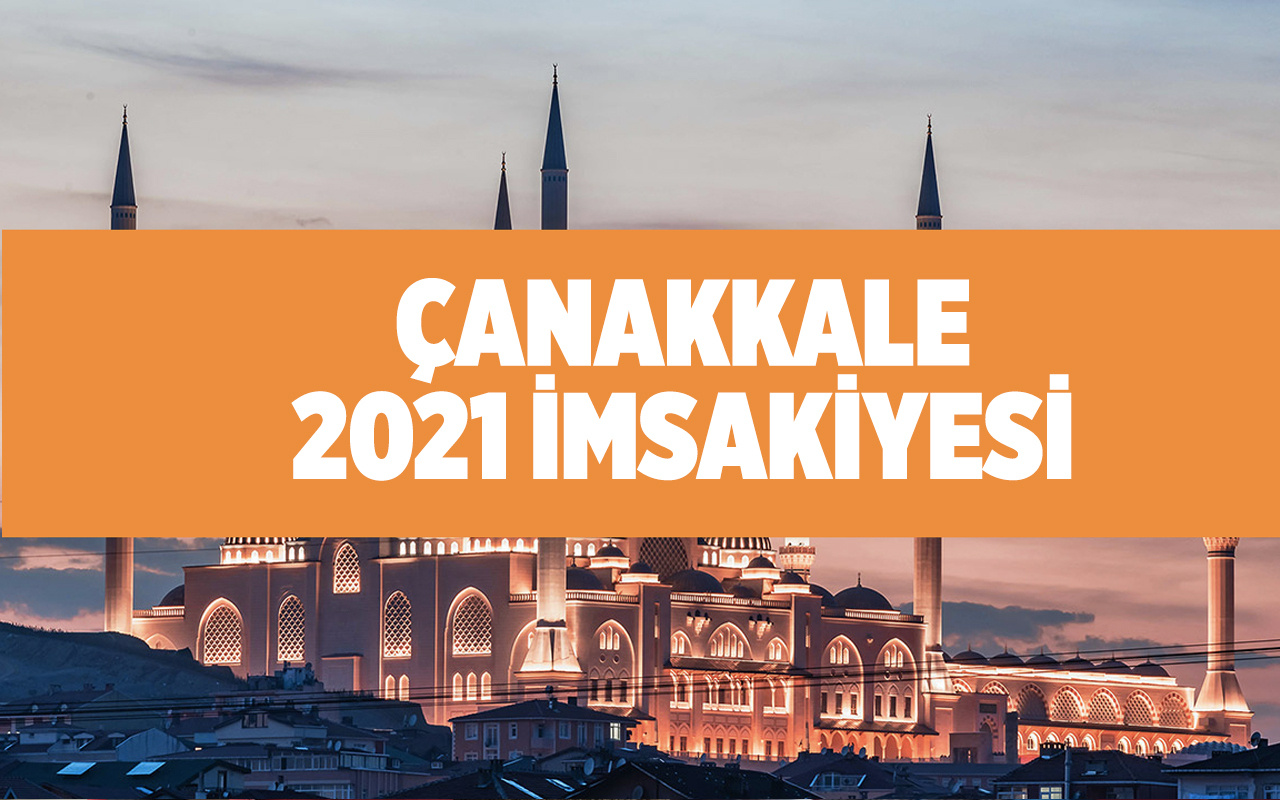 Çanakkale imsakiye 2021 iftar saati kaçta Diyanet Çanakkale iftar saati