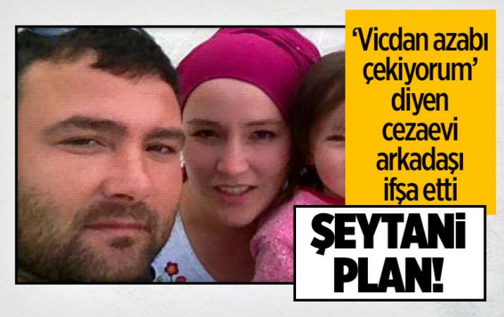 Katil kocanın şeytani planı! Cezaevi arkadaşı 'Vicdan azabı çekiyorum' deyip ifşa etti