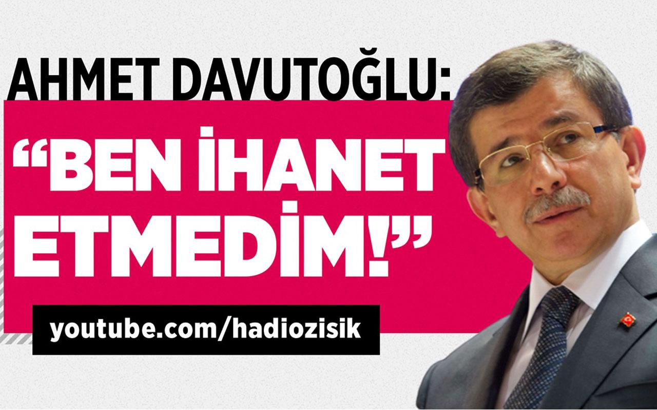"""Ahmet Davutoğlu: """"Ben ihanet etmedim!"""""""