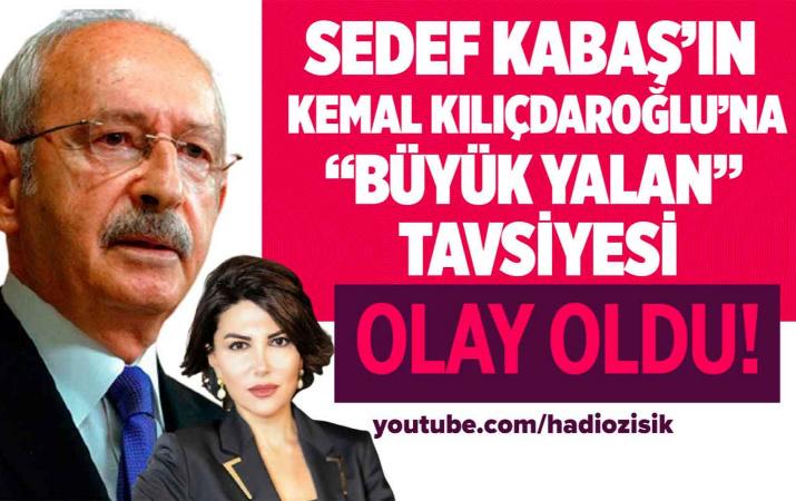 Sedef Kabaş'tan Kılıçdaroğlu'na büyük yalan tavsiyesi!