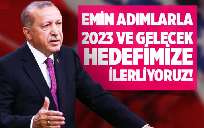 Cumhurbaşkanı Erdoğan: Hedeflerimize emin adımlarla ilerliyoruz