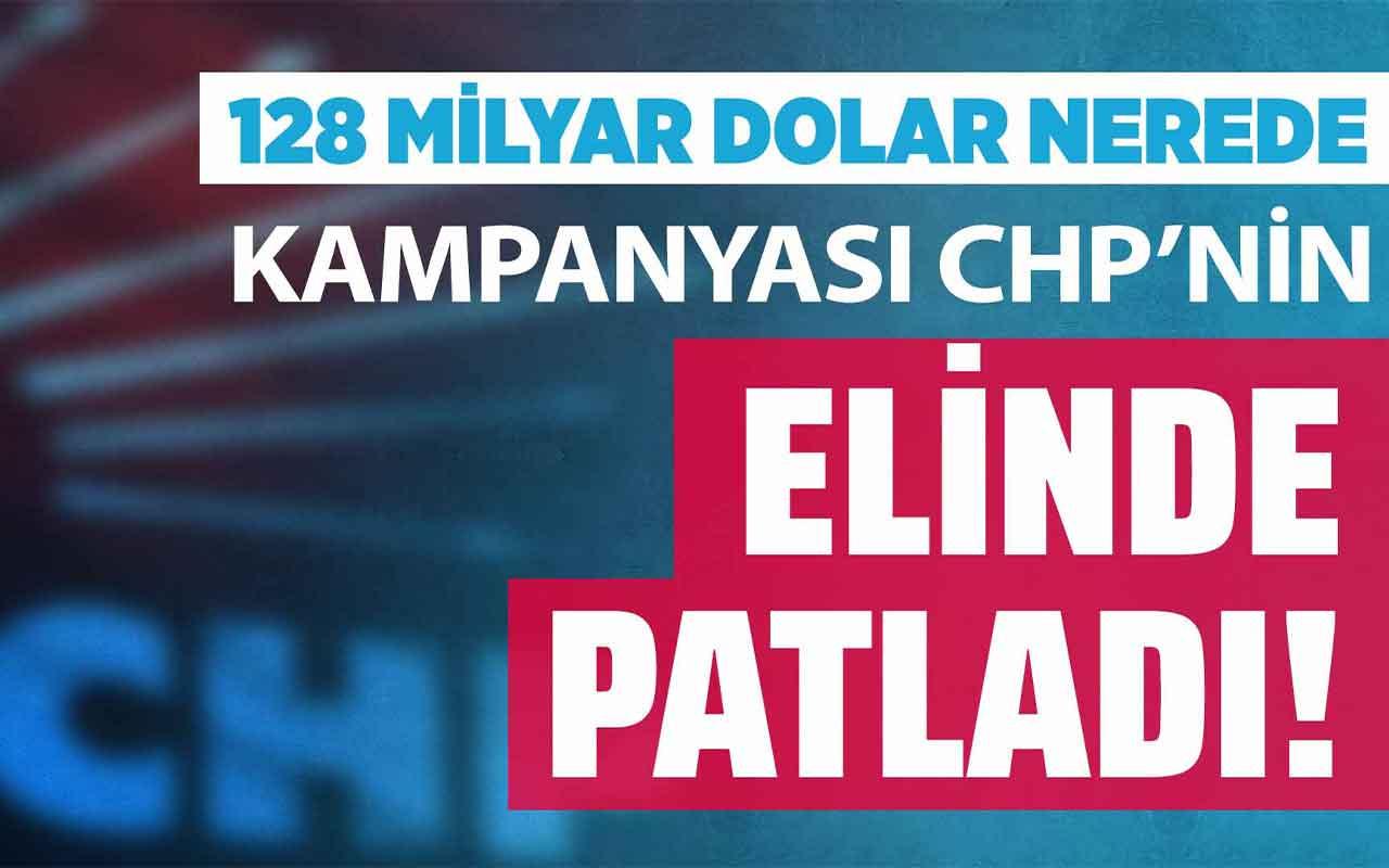 128 milyar dolar nerede kampanyası CHP'nin elinde patladı!