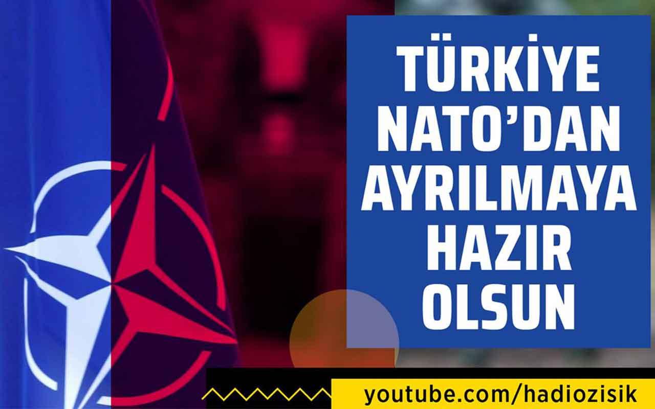 """""""Türkiye Nato'dan çekilmeye hazır olsun!"""""""