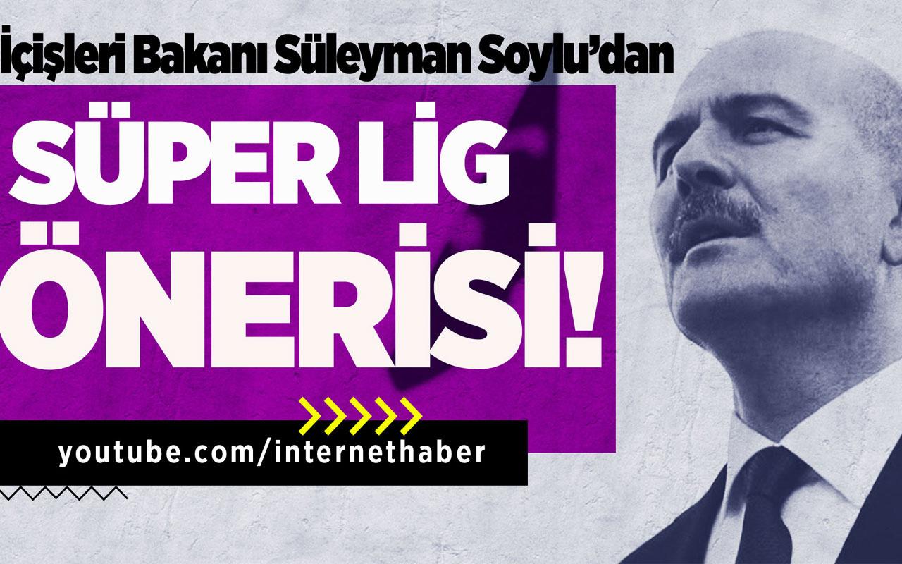 İçişleri Bakanı Süleyman Soylu'dan Süper Lig önerisi!