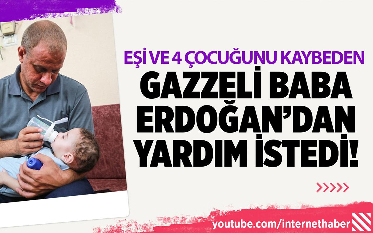 Eşi ve 4 çocuğunu kaybeden Gazzeli baba Erdoğan'dan yardım istedi!