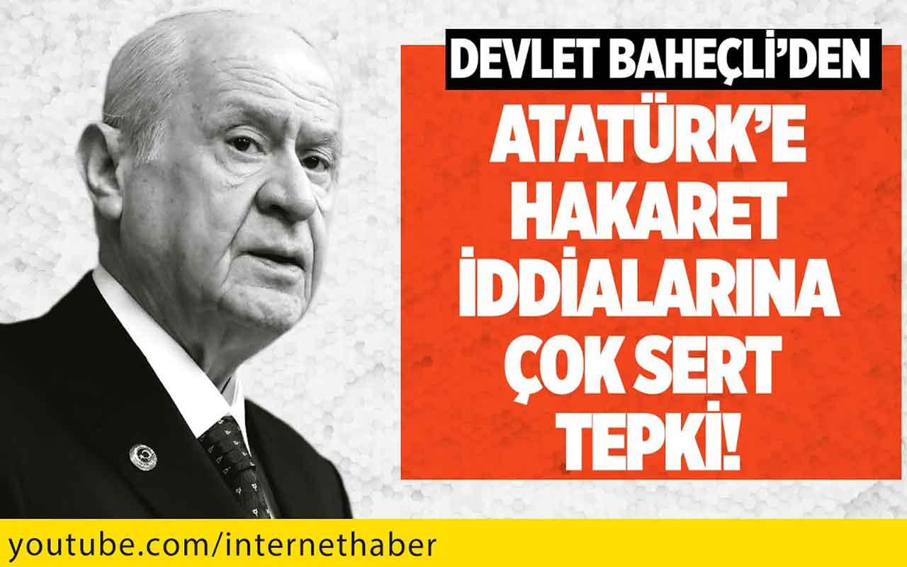 Devlet Bahçeli'den Atatürk'e hakaret iddialarına çok sert tepki!