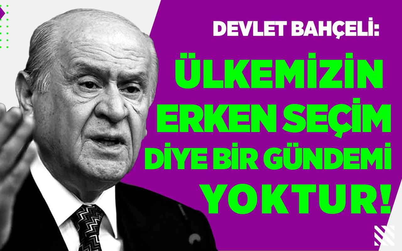 Devlet Bahçeli'den muhalefete erken seçim tepkisi!