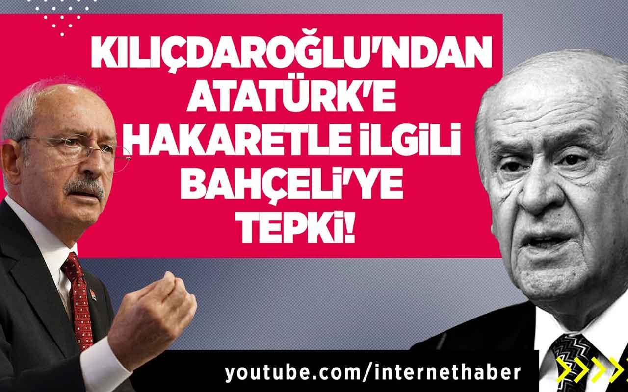 Kılıçdaroğlu'ndan Atatürk'e hakaret ile ilgili Bahçeli'ye tepki!