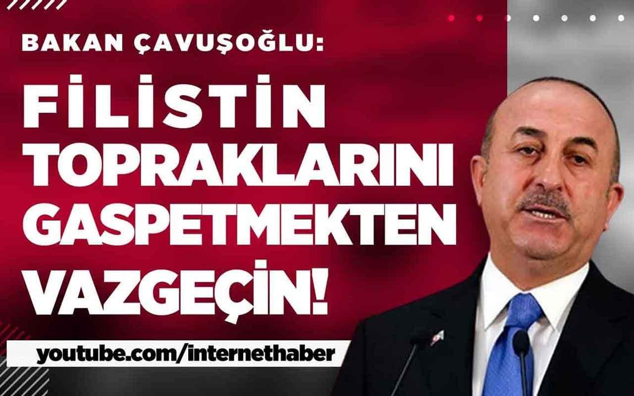 Bakan Çavuşoğlu, İsrail'e sert çıktı