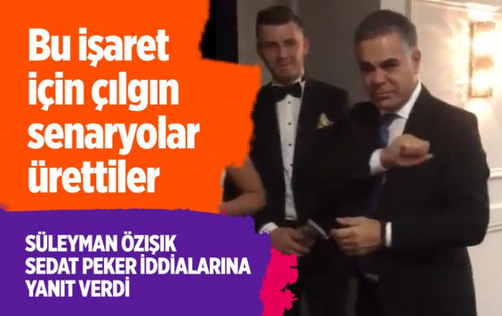 Süleyman Özışık Sedat Peker'e yaptığı işaretle ilgili çılgın senaryolara yanıt verdi