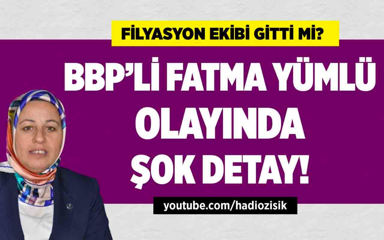 BBP'li Fatma Yümlü olayında şok detay!